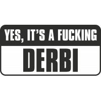 Yes, Its A Fucking Derbi