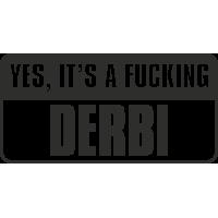 Yes, Its A Fucking Derbi